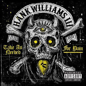 Hank III - Take As Needed for Pain   (New CD)