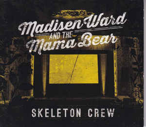 Madisen Ward and the Mama Bear - Skeleton Crew  (New CD)