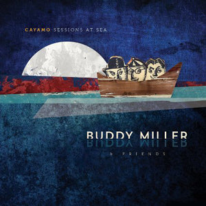 Buddy Miller and Friends - Cayamo Sessions at Sea   (New CD)