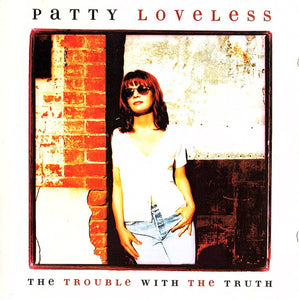 Patty Loveless - The Trouble With the Truth  (Used CD)