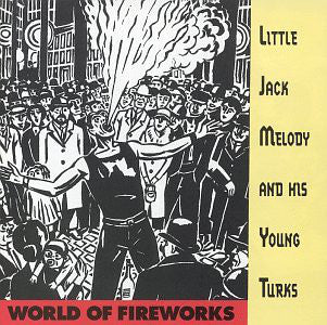 Little Jack Melody and his Young Turks - World Of Fireworks  (New CD)