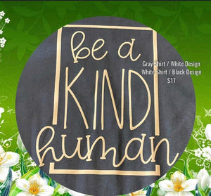 Graphic T-Shirt ~ Be A Kind Human