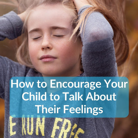 How to Encourage Your Child to Talk About Their Feelings