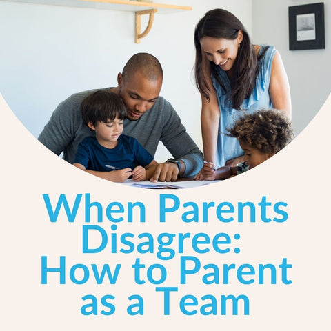 When Parents Disagree: How to Parent as a Team