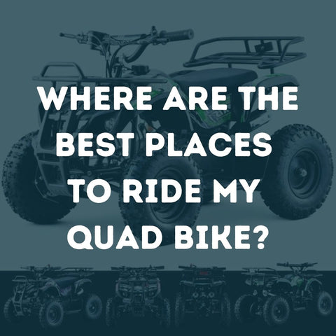 Where Are The Best Places To Ride My Quad Bike?