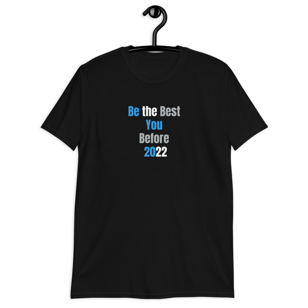 Be The Best You Before 2022 T-Shirt