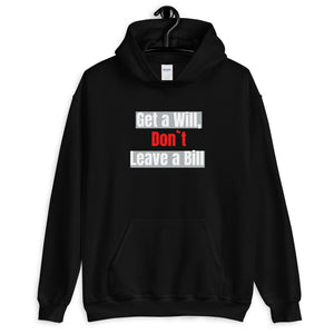 Get a Will, Don`t Leave a Bill Unisex Hoodie