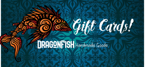 Get your Dragonfish Handmade Goods GIFT CARDS here!