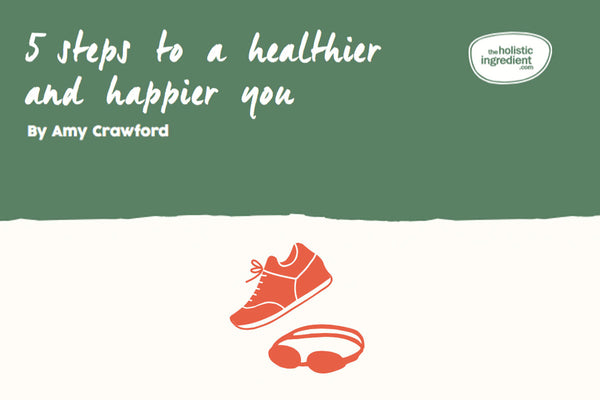 5 Steps to a Healthier and Happier You