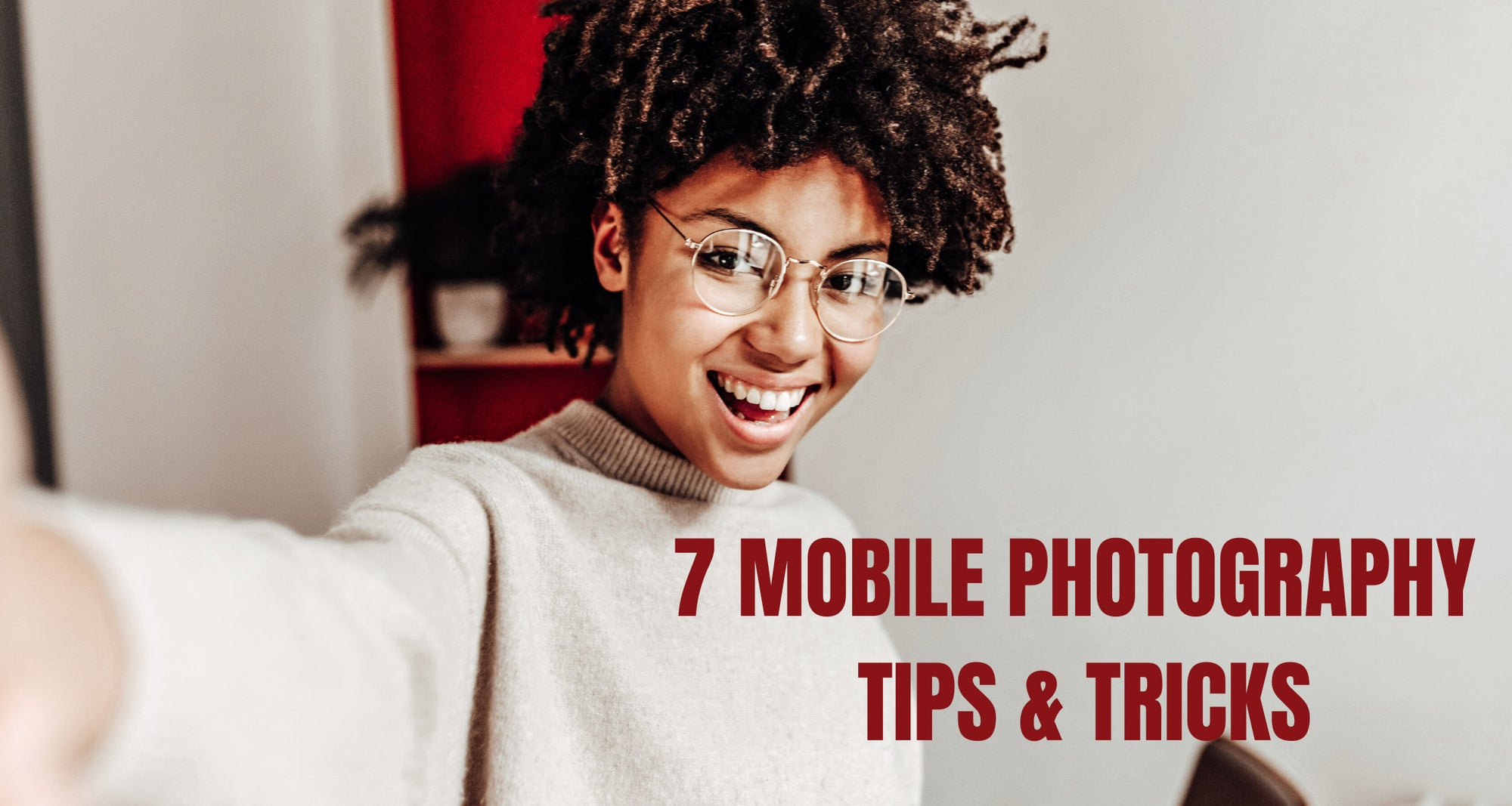7 MOBILE PHOTOGRAPHY TIPS AND TRICKS