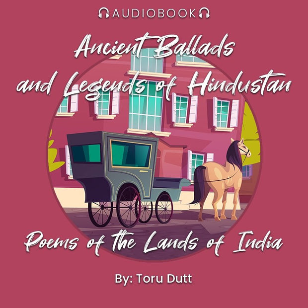 Ancient Ballads and Legends of Hindustan: Poems of the Lands of India - Audiobook - Chakra Galaxy