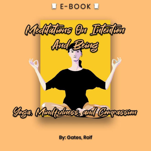 Meditations on Intention and Being Yoga, Mindfulness, and Compassion eBook - eBook - Chakra Galaxy