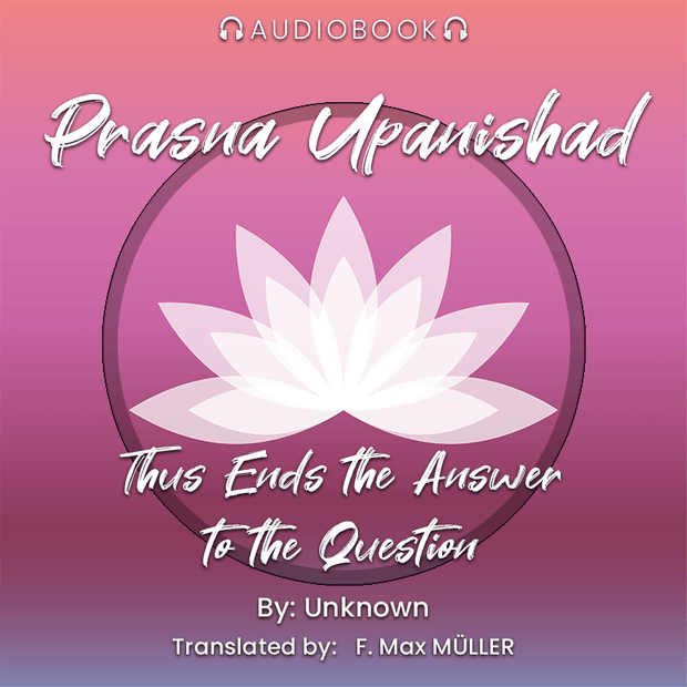 Prasna Upanishad: Thus Ends the Answer to the Question - Audiobook - Chakra Galaxy