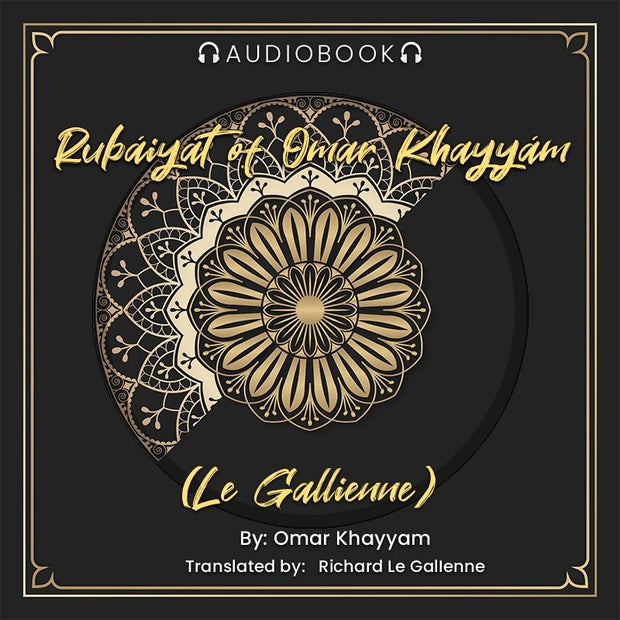 Rubáiyát of Omar Khayyám (Le Gallienne) - Version 2 - Audiobook - Chakra Galaxy