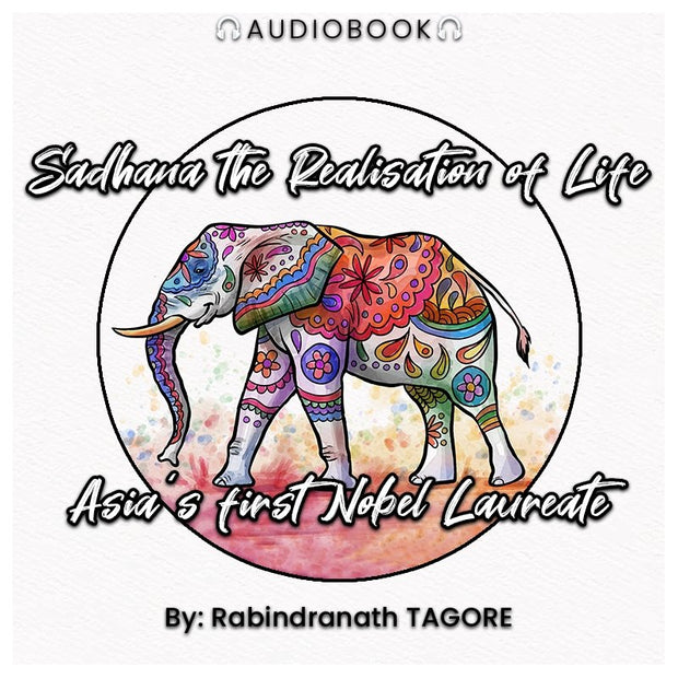 Sadhana the Realisation of Life: Asia's first Nobel Laureate - Audiobook - Chakra Galaxy