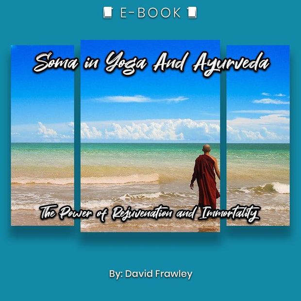 Soma in Yoga and Ayurveda: The Power of Rejuvenation and Immortality eBook - eBook - Chakra Galaxy