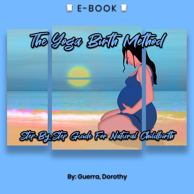 The Yoga Birth Method: Step-By-Step Guide For Natural Childbirth eBook - eBook - Chakra Galaxy