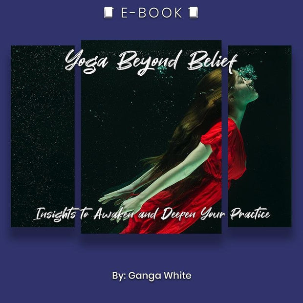 Yoga Beyond Belief: Insights to Awaken and Deepen Your Practice eBook - eBook - Chakra Galaxy