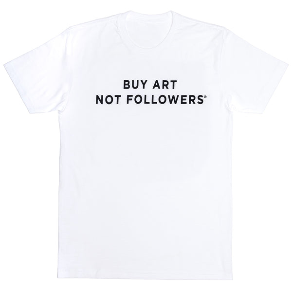 Buy Art Not Followers Tee