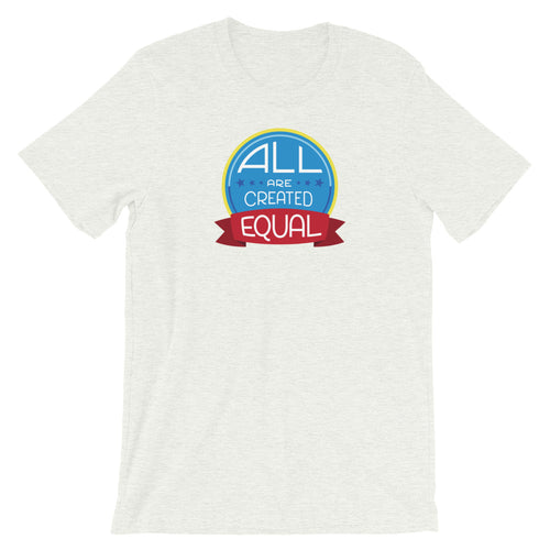 All are created equal - Unisex T-Shirt