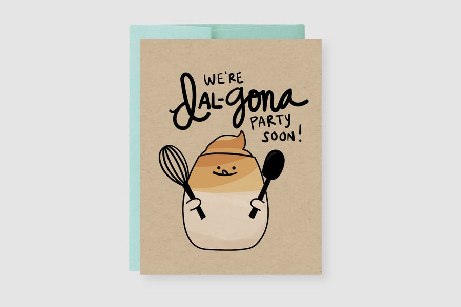We're Dal-gona Party Soon Greeting Card