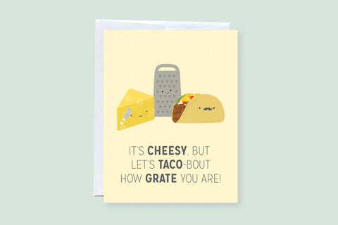 I Know It's Cheesy, But Let's Taco Bout How Grate You Are - Punny Greeting Card