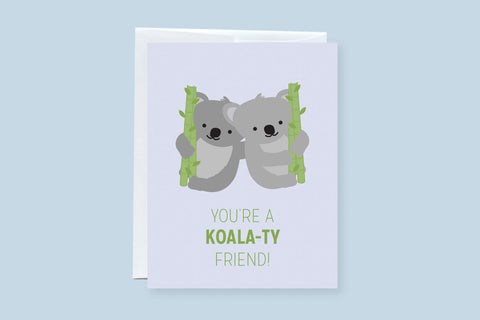 You're a Koala (ty) Friend! Punny Greeting Card
