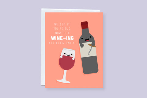 We Get It. You're Old. Now Quit Wine-ing and Let's Party Punny Birthday Greeting Card