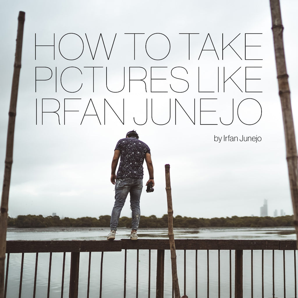 How to Take Pictures like Irfan Junejo by Irfan Junejo