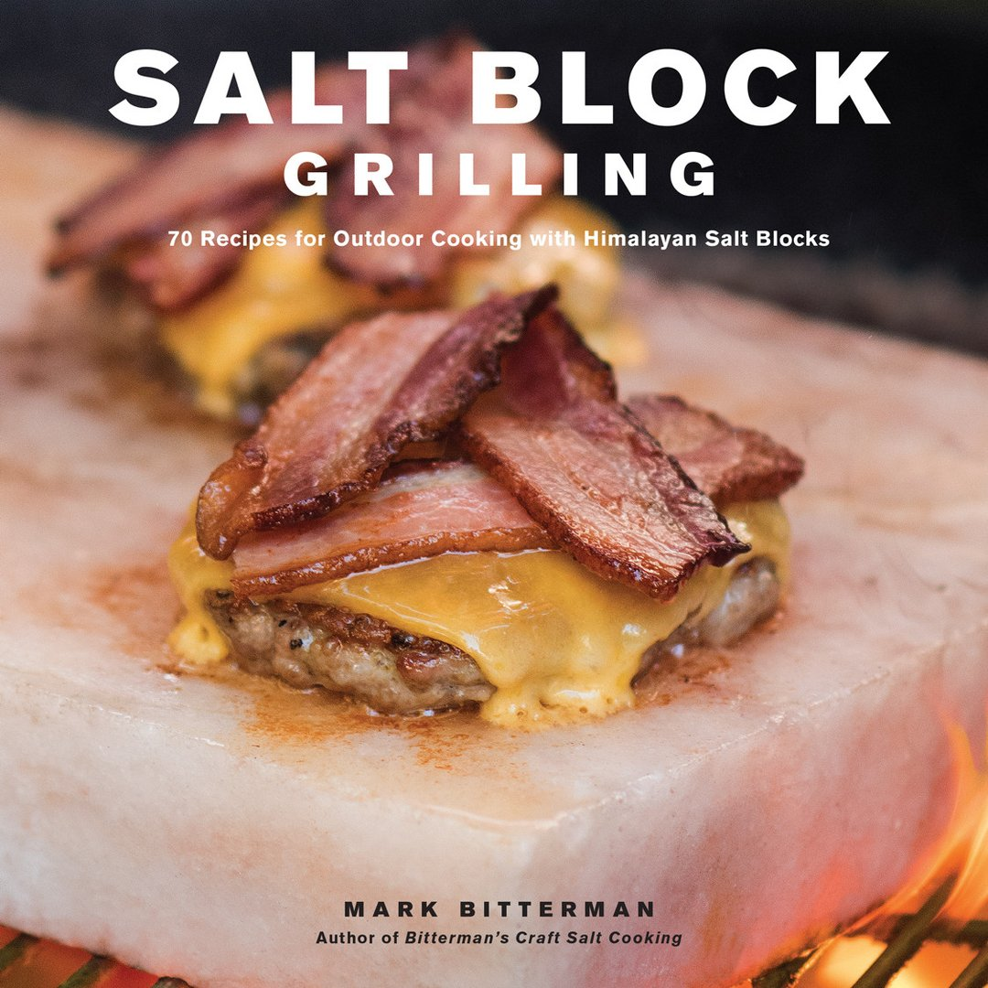 Salt Block Grilling: 70 Recipes for Outdoor Cooking with Himalayan Salt Blocks