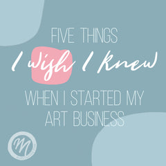 Five Things I Wish I Knew When I Started My Art Business