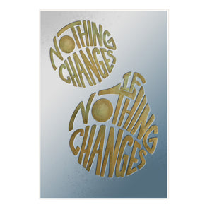 """Nothing Changes If Nothing Changes""  Inspirational Calligraphy Print"