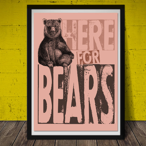 Here For Bears Print