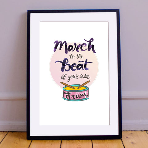 """March to The Beat of Your Own Drum""  Inspirational Calligraphy Print"