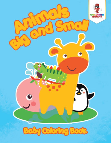 Animals Big and Small : Baby Coloring Book