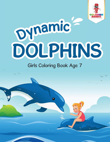 Dynamic Dolphins : Girls Coloring Book Age 7