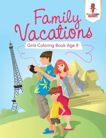 Family Vacations : Girls Coloring Book Age 8