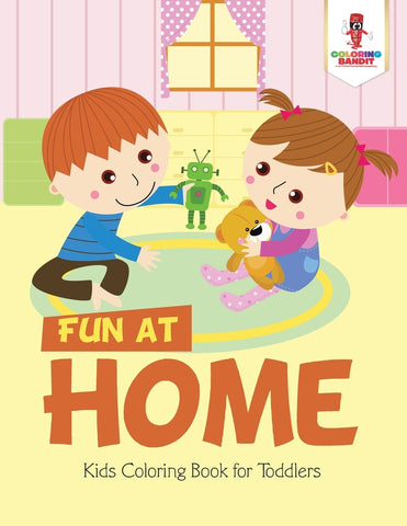 Fun at Home : Kids Coloring Book for Toddlers
