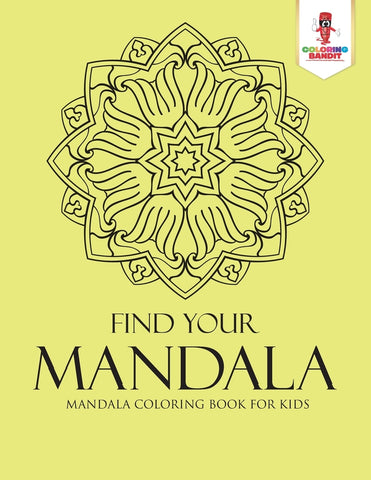 Find Your Mandala : Mandala Coloring Book for Kids