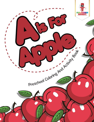 A is For Apple : Preschool Coloring And Activity Book
