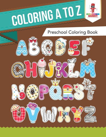 Coloring A to Z : Preschool Coloring Book