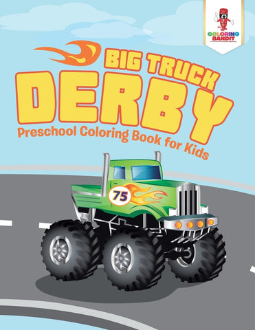 Big Truck Derby : Preschool Coloring Book for Kids