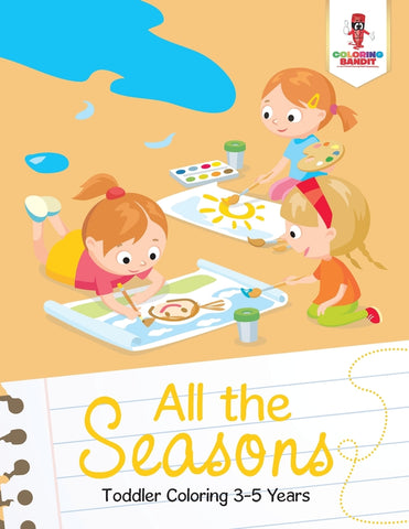 All the Seasons : Toddler Coloring 3-5 Years