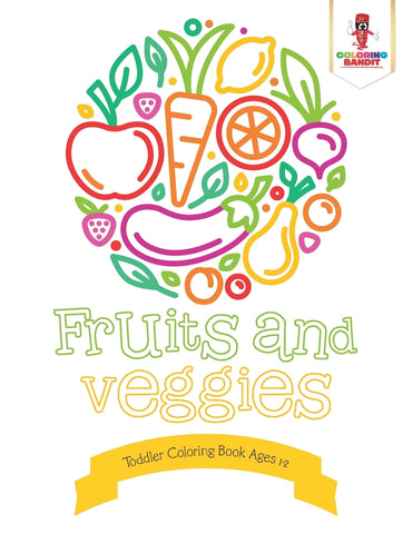 Fruits and Veggies : Toddler Coloring Book Ages 1-2
