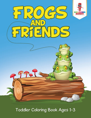 Frogs and Friends : Toddler Coloring Book Ages 1-3