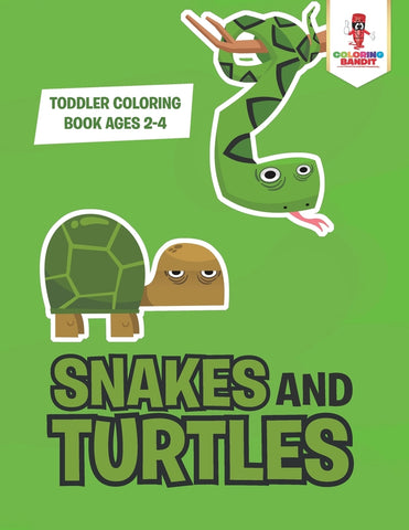 Snakes and Turtles : Toddler Coloring Book Ages 2-4