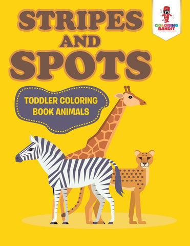 Stripes and Spots : Toddler Coloring Book Animals