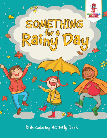 Something for a Rainy Day : Kids Coloring Activity Book