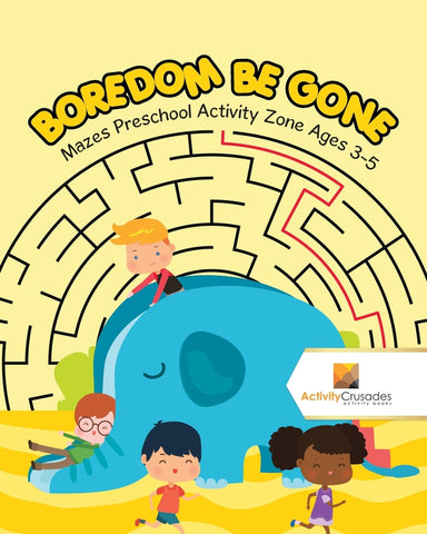 Boredom Be Gone : Mazes Preschool Activity Zone Ages 3-5