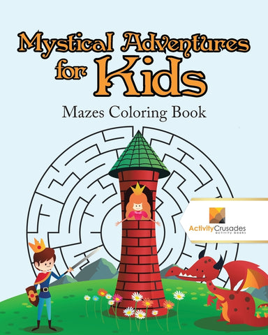 Mystical Adventures for Kids : Mazes Coloring Book